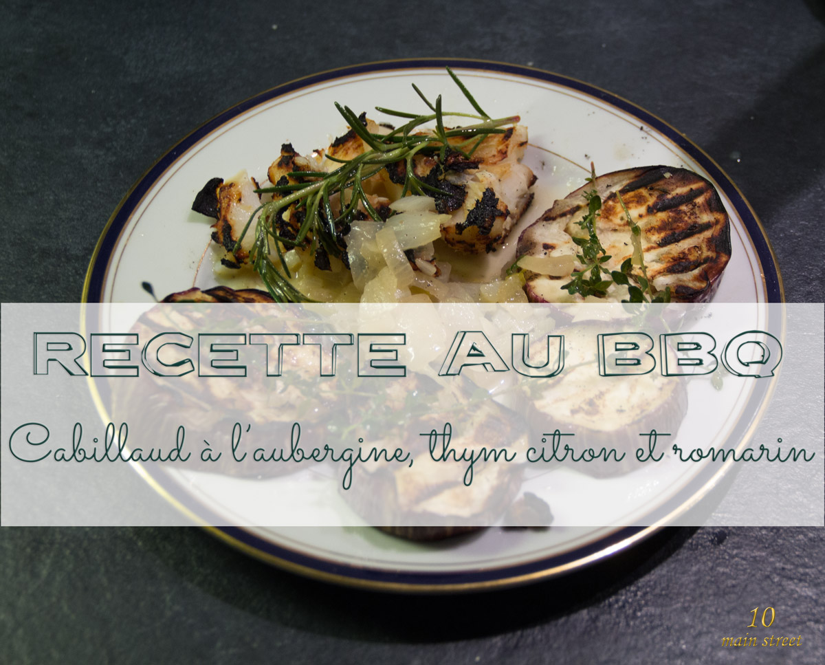 Recette au BBQ : cabillaud à l'aubergine, thym citron et romarin