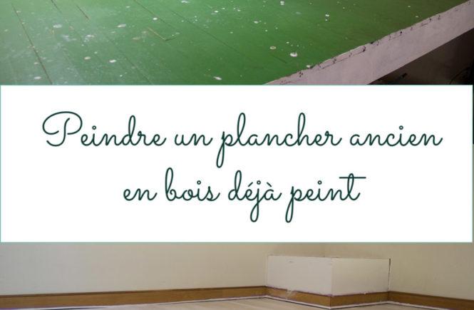 Peindre un plancher ancien en bois déjà peint