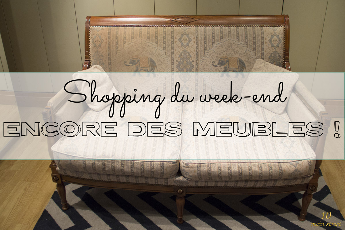 Shopping du week-end : encore plein de meubles
