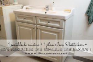 1 meuble de cuisine + 1 plan Ikea Rattviken = 1 meuble de salle de bain !