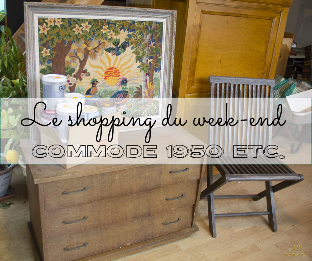 Shopping du week-end : commode 1950 et matériel